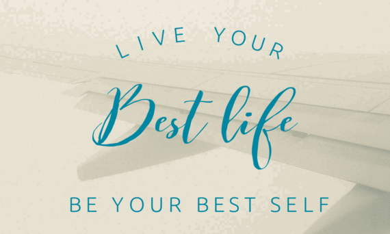 Live your best life be your best self